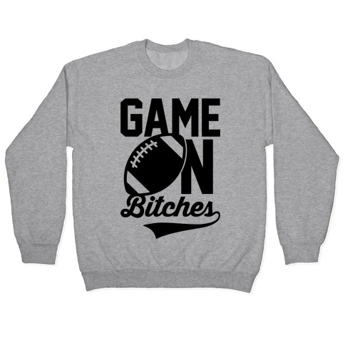 Game On Bitches Football Pullover