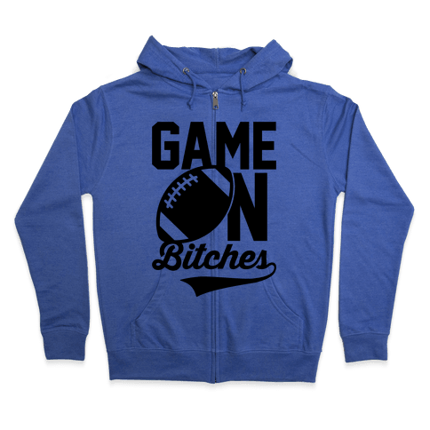 Game On Bitches Football Zip Hoodie