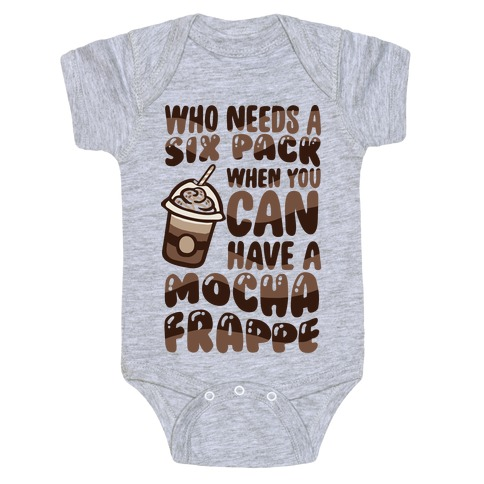 Who Needs A Six Pack When You Can Have A Mocha Frappe Baby Onesy