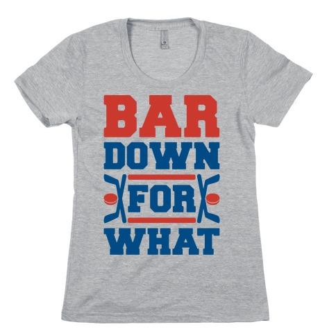 Bar Down For What Womens T-Shirt