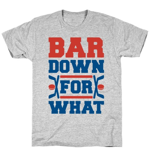 Bar Down For What T-Shirt