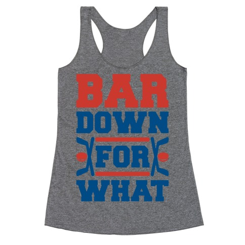 Bar Down For What Racerback Tank Top