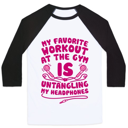 My Favorite Workout At The Gym Is Untangling My Headphones Baseball Tee
