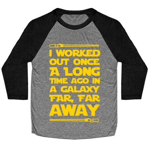 I Worked Out Once a Long Time Ago... Baseball Tee