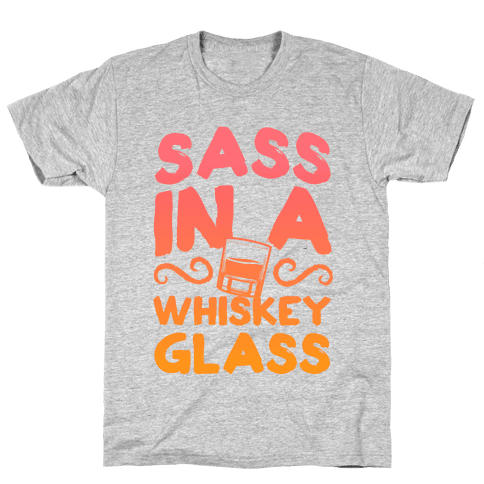 Sass in a Whiskey Glass Mens T-Shirt