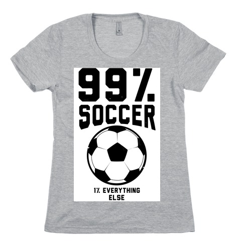 99 Percent Soccer Womens T-Shirt