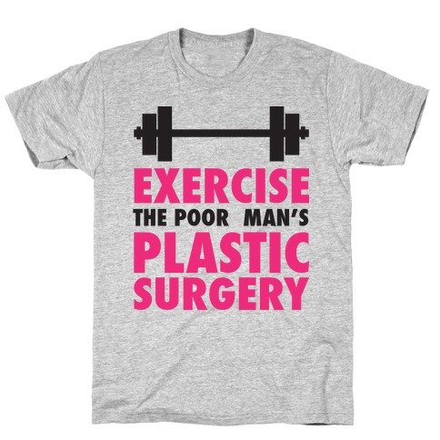 Exercise: The Poor Man's Plastic Surgery T-Shirt