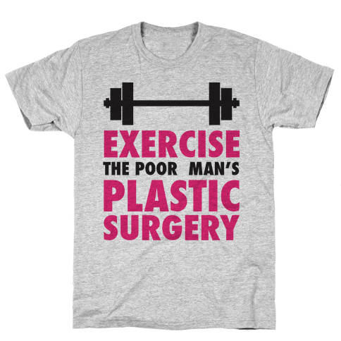 Exercise: The Poor Man's Plastic Surgery Mens/Unisex T-Shirt
