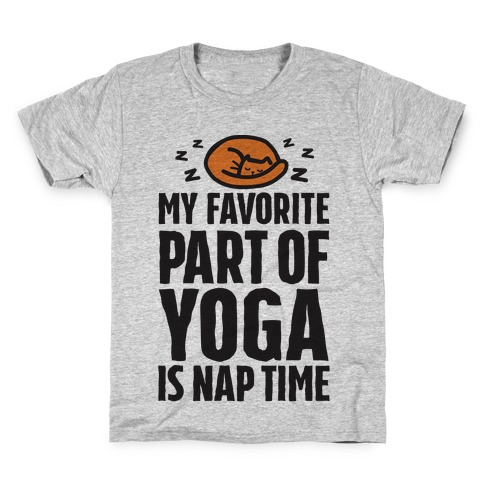 My Favorite Part Of Yoga Is Nap Time Kids T-Shirt