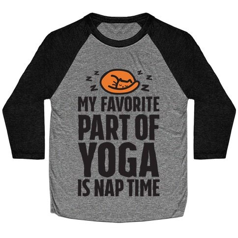 My Favorite Part Of Yoga Is Nap Time Baseball Tee