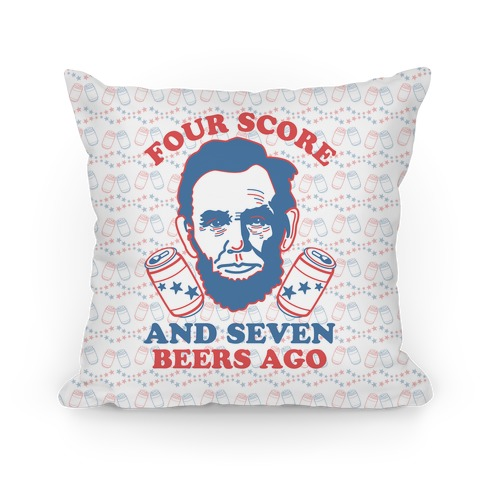 Four Score and Seven Beers Ago Pillow