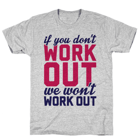 If You Don't Work Out We Won't Work Out Mens T-Shirt