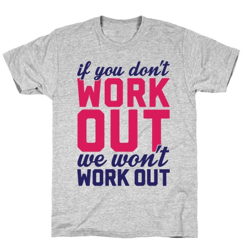 If You Don't Work Out We Won't Work Out T-Shirt