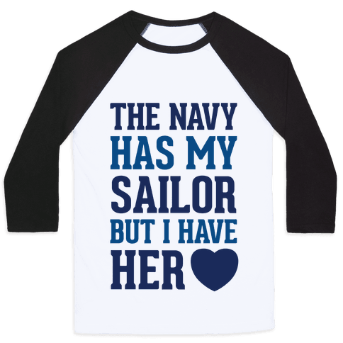 The Navy Has My Sailor But I Have Her Heart Baseball Tee