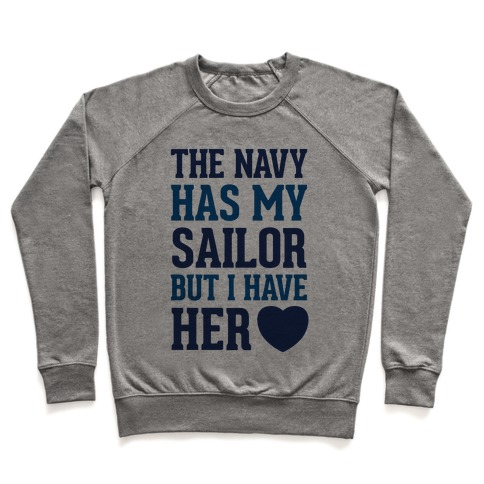 The Navy Has My Sailor But I Have Her Heart Pullover