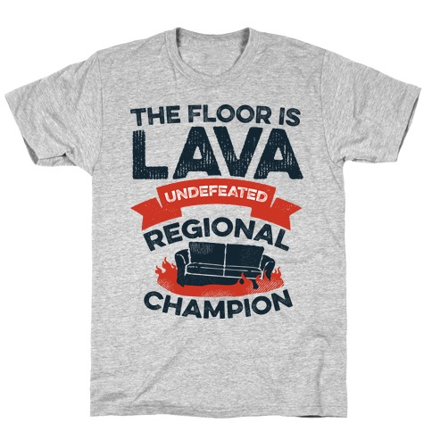 The Floor is Lava Undefeated Regional Champion T-Shirt