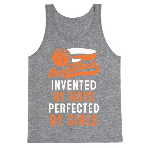 Basketball: Invented By Boys Perfected By Girls Tank Top