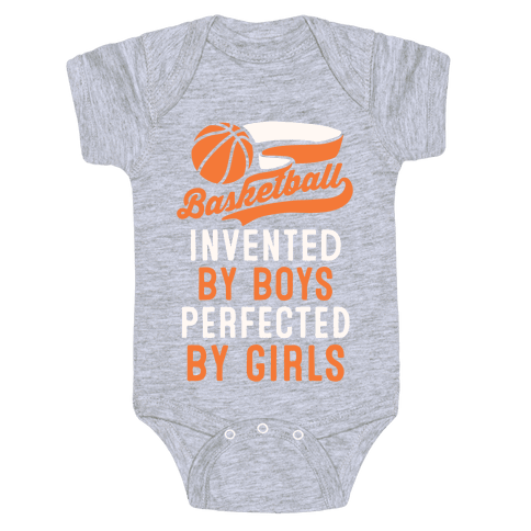 Basketball: Invented By Boys Perfected By Girls Baby Onesy