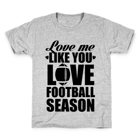 Love Me Like You Love Football Season Kids T-Shirt