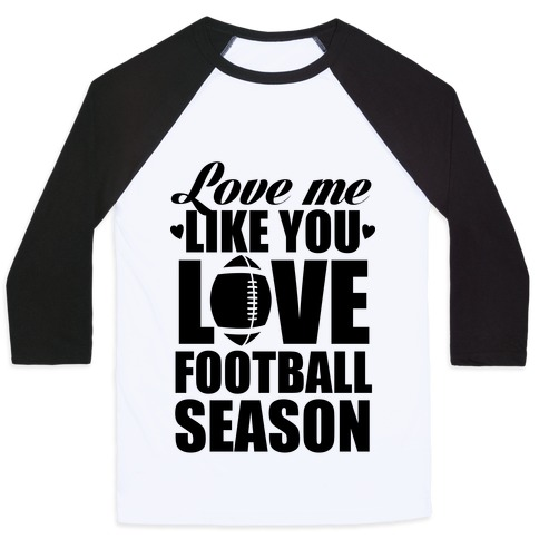 Love Me Like You Love Football Season Baseball Tee