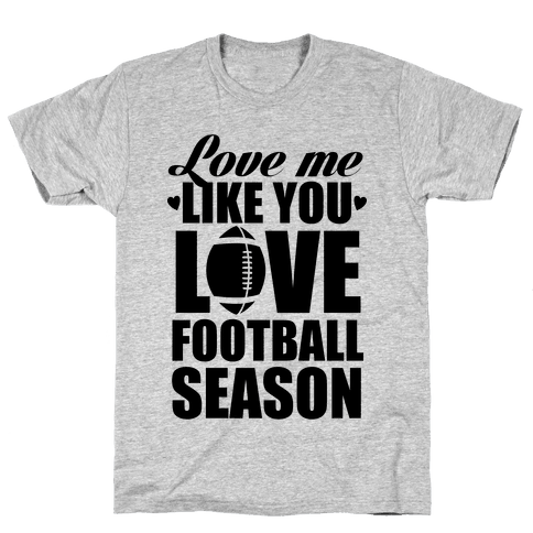 Love Me Like You Love Football Season Mens T-Shirt