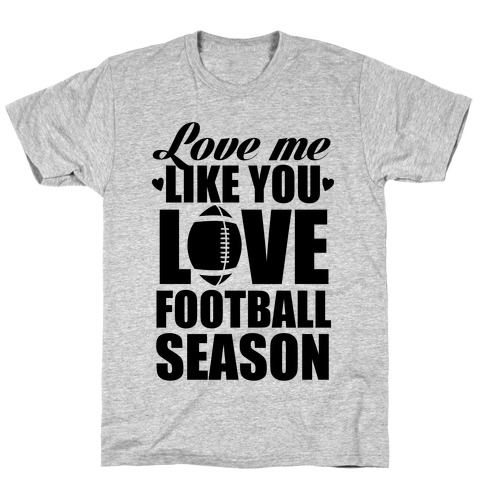 Love Me Like You Love Football Season T-Shirt