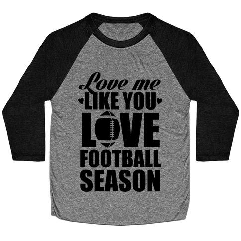 Love Me Like You Love Football Season Baseball Tee