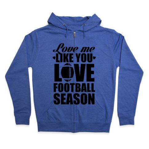 Love Me Like You Love Football Season Zip Hoodie