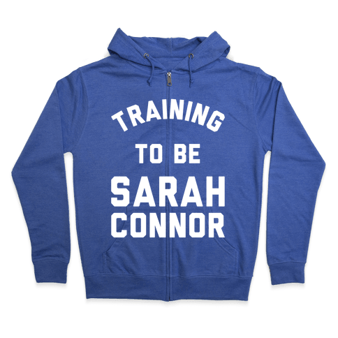 Training To Be Sarah Connor Zip Hoodie