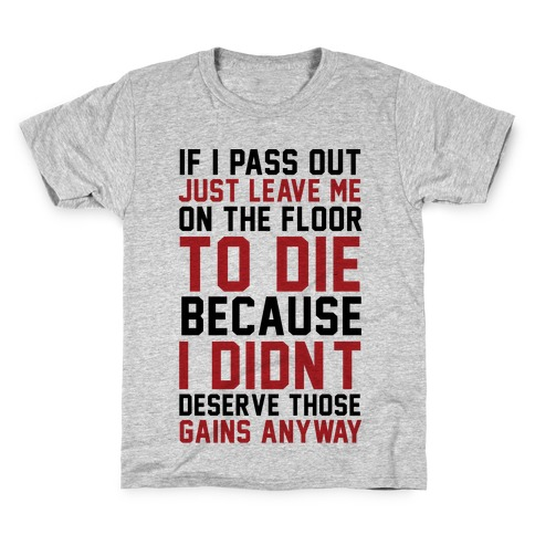 If I Pass Out Just Leave Me On The Floor To Die Kids T-Shirt