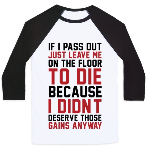 If I Pass Out Just Leave Me On The Floor To Die Baseball Tee
