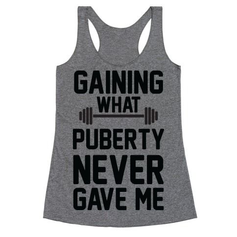 Gaining What Puberty Never Gave Me Racerback Tank Top