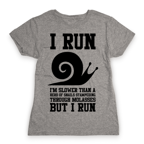 I Run Slower Than A Herd Of Snails Womens T-Shirt