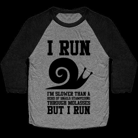 I Run Slower Than A Herd Of Snails Baseball Tee