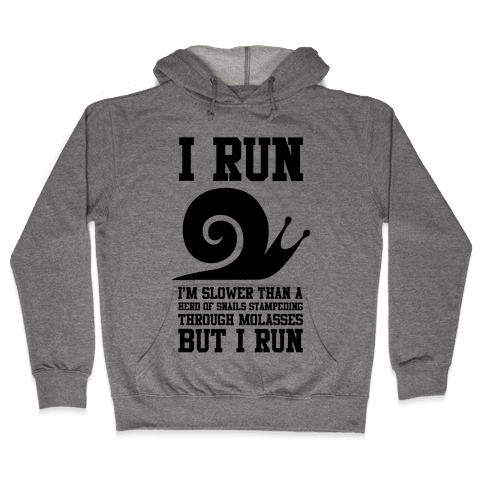 I Run Slower Than A Herd Of Snails Hooded Sweatshirt