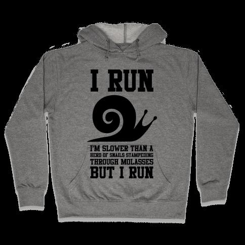 I Run Slower Than A Herd Of Snails Hooded Sweatshirt