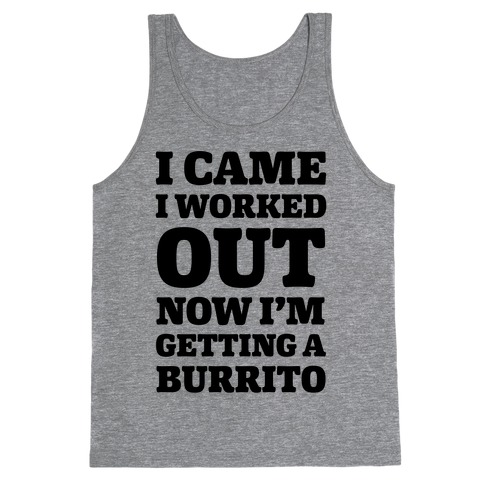 I Came I Worked Out Now I'm Getting A Burrito Tank Top