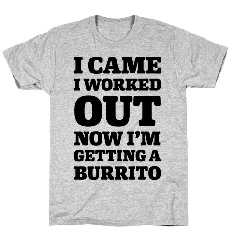 I Came I Worked Out Now I'm Getting A Burrito Mens T-Shirt