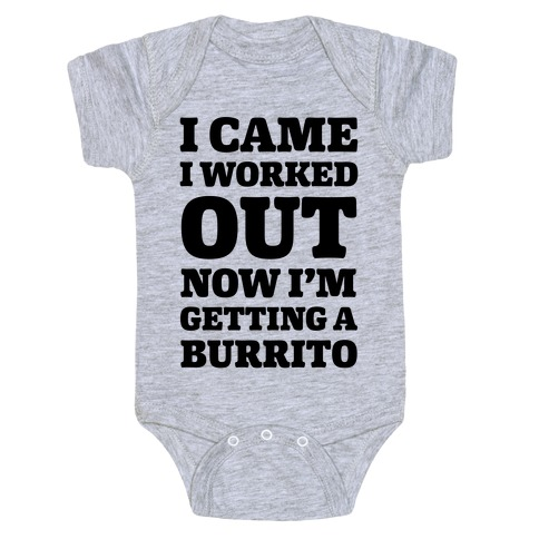 I Came I Worked Out Now I'm Getting A Burrito Baby Onesy