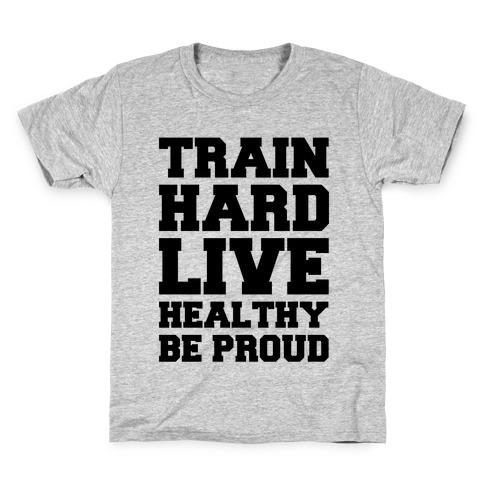 Train Hard. Live Healthy. Be Proud. Kids T-Shirt