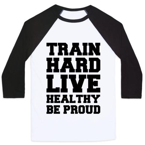 Train Hard. Live Healthy. Be Proud. Baseball Tee