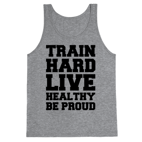 Train Hard. Live Healthy. Be Proud. Tank Top