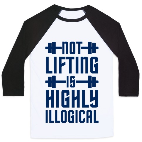 Not Lifting Is Highly Illogical Baseball Tee