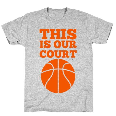 This Is Our Court (Basketball) T-Shirt