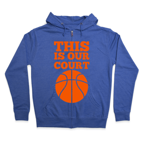 This Is Our Court (Basketball) Zip Hoodie
