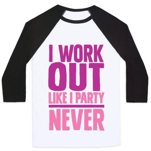 I Workout Like I Party Baseball Tee