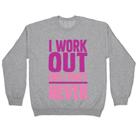 I Workout Like I Party Pullover