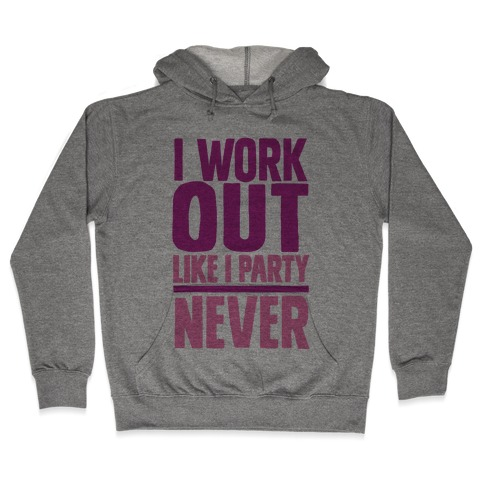I Workout Like I Party Hooded Sweatshirt