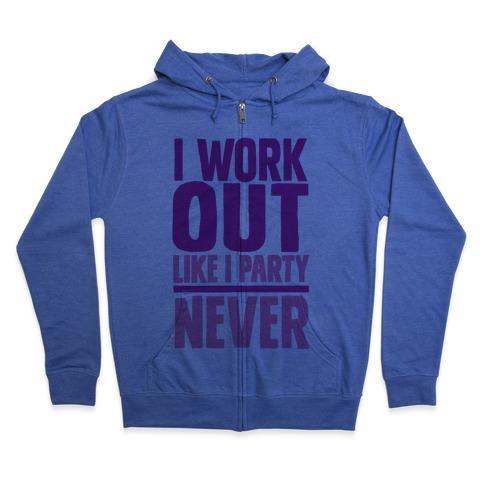 I Workout Like I Party Zip Hoodie