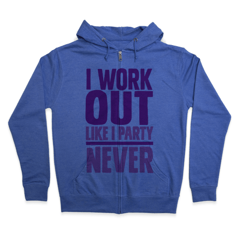 I Workout Like I Party Zip Hoodie